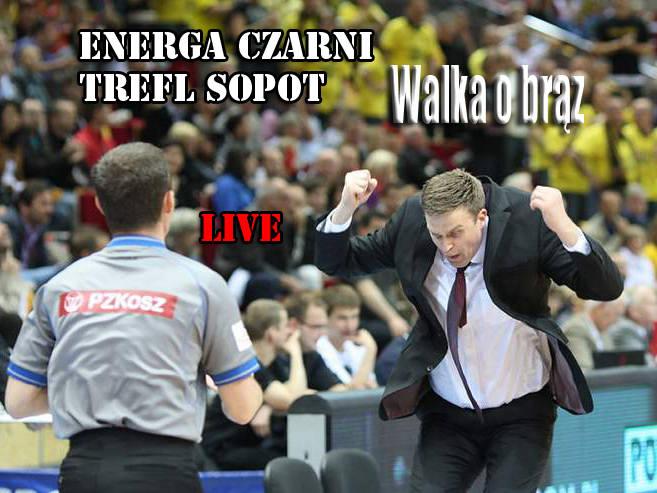 Walka o brąz! Energa Czarni - Trefl Sopot. TRANSMISJA LIVE