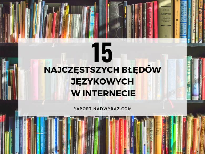 """W oparciu o raport zatytułowany: """"100 najczęstszych błędów językowych w Internecie w 2019 r."""" stworzyliśmy galerię 15 najczęstszych"""