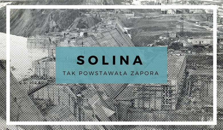 Tak powstawała zapora w Solinie. W 2018r. skończyła 50 lat [ZDJĘCIA ARCHIWALNE]