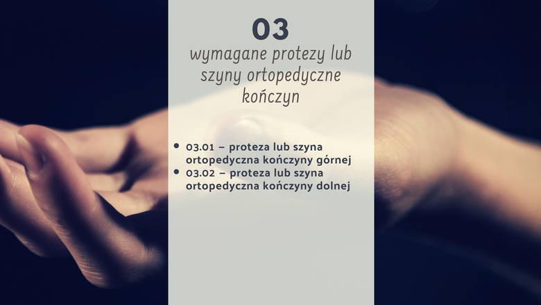 Z kodem 03 wymagane są protezy lub szyny ortopedyczne kończyn.