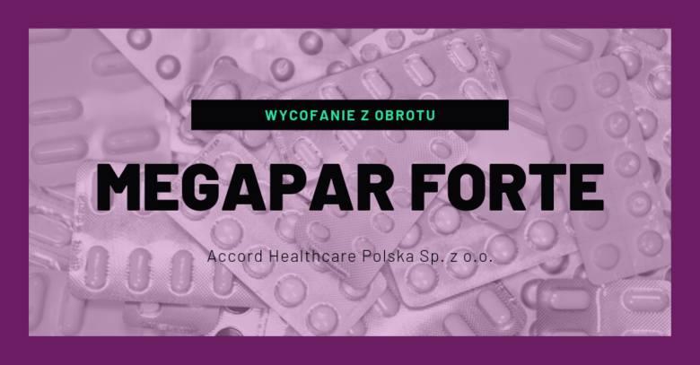Megapar Forte 1000 mg- rodzaj decyzji: wycofanie w obrocie- podmiot odpowiedzialny: Accord Healthcare Polska Sp. z o.o.- numer serii: Y00282, data ważności: