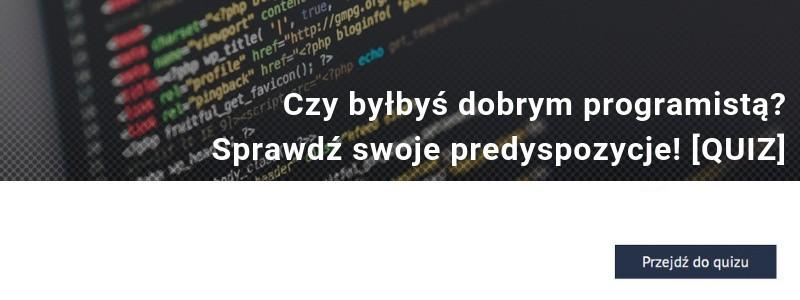 Czy mógłbyś zostać programistą? Sprawdź swoje predyspozycje! [QUIZ]