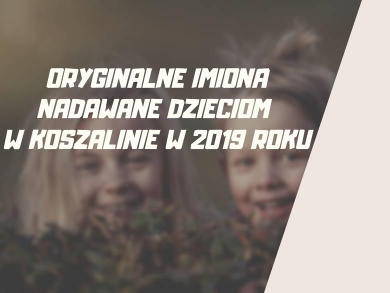 Jakie oryginalne imiona nadawali swoim dzieciom rodzice w Koszalinie w 2019 roku? Sprawdźcie!