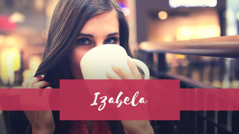 Izabela to kobieta świadoma swojej wartości. Jest opanowana i potrafi stawić czoła trudnym sytuacjom - co niechybnie wróży sukces. Imię pochodzi od hebrajskiego