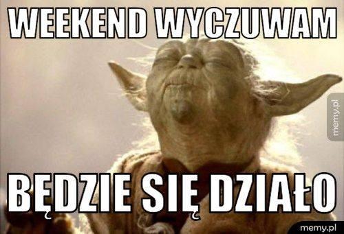 Memy O Weekendzie Zobacz Najlepsze Memy Na Początek