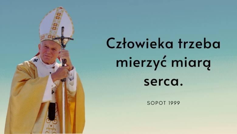 """""""Człowieka trzeba mierzyć miarą serca."""" - mówił do wiernych w Sopocie papież w 1999 roku."""