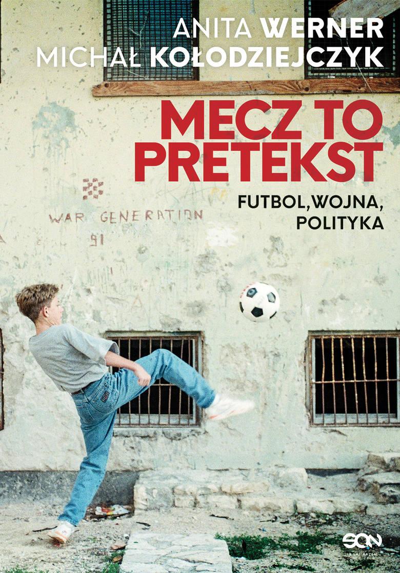 Futbol, wojna, polityka. Głos rozpaczy albo zwykłego szczęścia [SPORTOWA PÓŁKA]