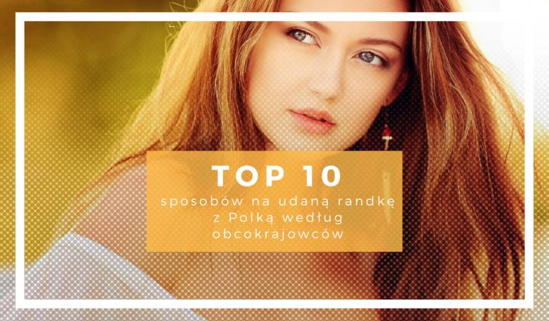 Chcesz poderwać Polkę? TOP 10 sprawdzonych sposobów zdaniem obcokrajowców