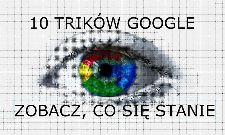 Google ma wiele oblicz. Jest źródłem odpowiedzi na niemalże wszystkie pytania. Urósł w naszych oczach, stając się kimś bliskim - wszak nie każdego wypada