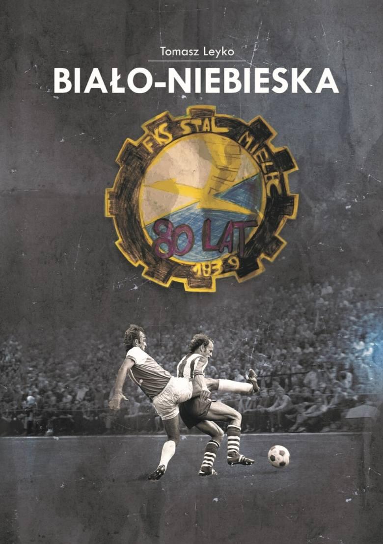 """Tomasz Leyko, """"Biało-niebieska""""; Mielec 2019 <br /> <br /> Wydawca: Miejski Ośrodek Sportu i Rekreacji w Mielcu"""