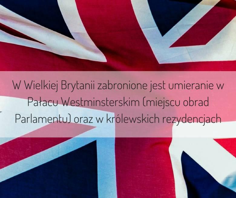 W Wielkiej Brytanii zabronione jest umieranie w Pałacu Westminsterskim (miejscu obrad Parlamentu) oraz w królewskich rezydencjach
