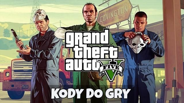 GTA 5 (GTA V) - kody do gry, kody do GTA 5. Pieniądze, bronie, samochody, nieśmiertelność [PLAYSTATION, XBOX, PC]