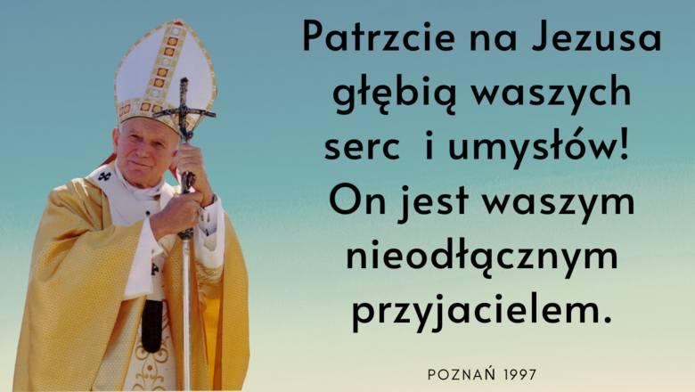 """""""Patrzcie na Jezusa głębią waszych serc i umysłów! On jest waszym nieodłącznym przyjacielem"""" - te słowa Jan Paweł II kierował do młodych"""