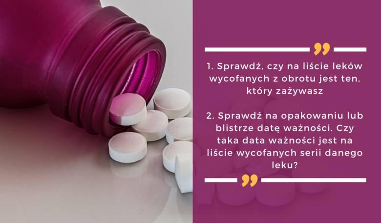 Sprawdź, czy nazwa twojego leku znajduje się na liście wycofanych. Jeśli tak, sprawdź jego datę ważności. Czy znajduje się ona na liście wycofanych