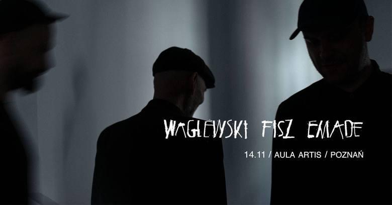 WAGLEWSKI FISZ EMADE20 marca o godz. 20.30Aula Artis (ul. Kutrzeby 10)