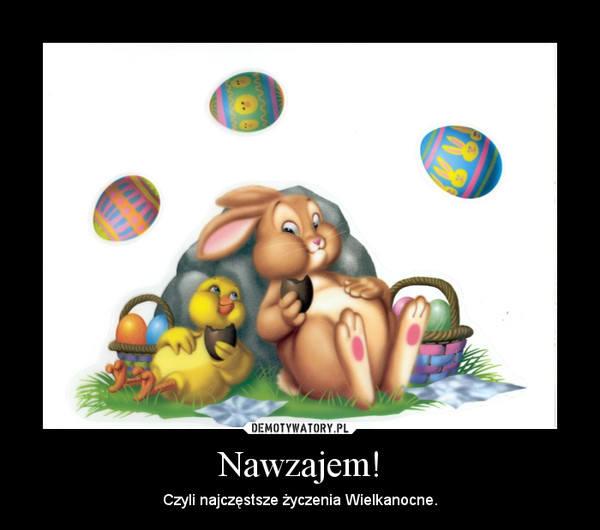 Życzenia wielkanocne. Fajne i nowe życzenia na Wielkanoc (ŚMIESZNE
