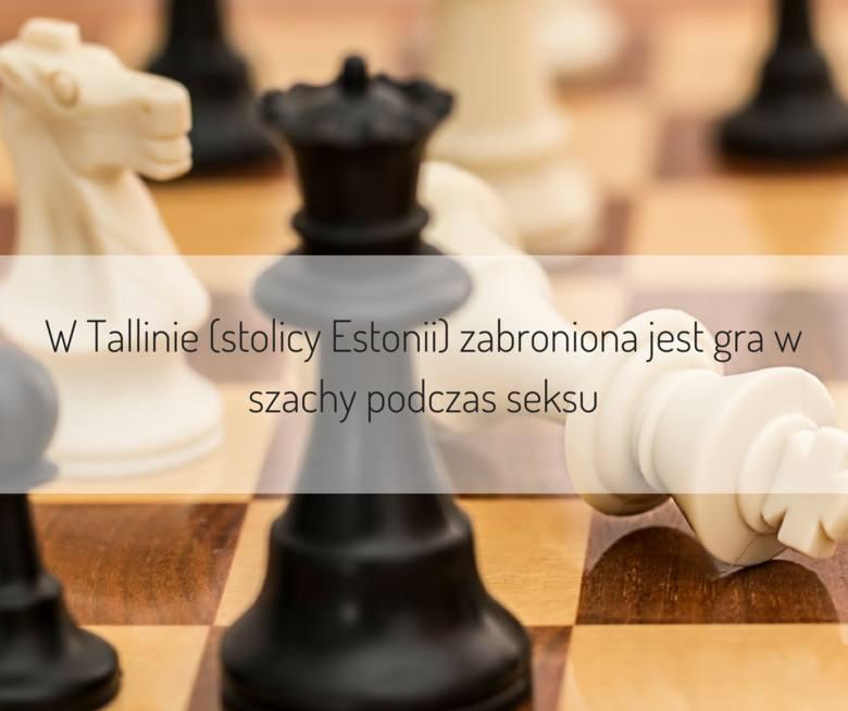 W Tallinie (stolicy Estonii) zabroniona jest gra w szachy podczas seksu