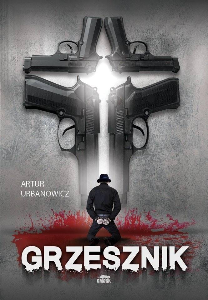 Artur Urbanowicz i powieść Grzesznik. Całe zło, które wyrządziłeś w życiu, zostanie ci zwrócone