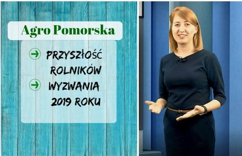 Agro Pomorska odcinek 44. Co czeka rolników w 2019 roku? [wideo]