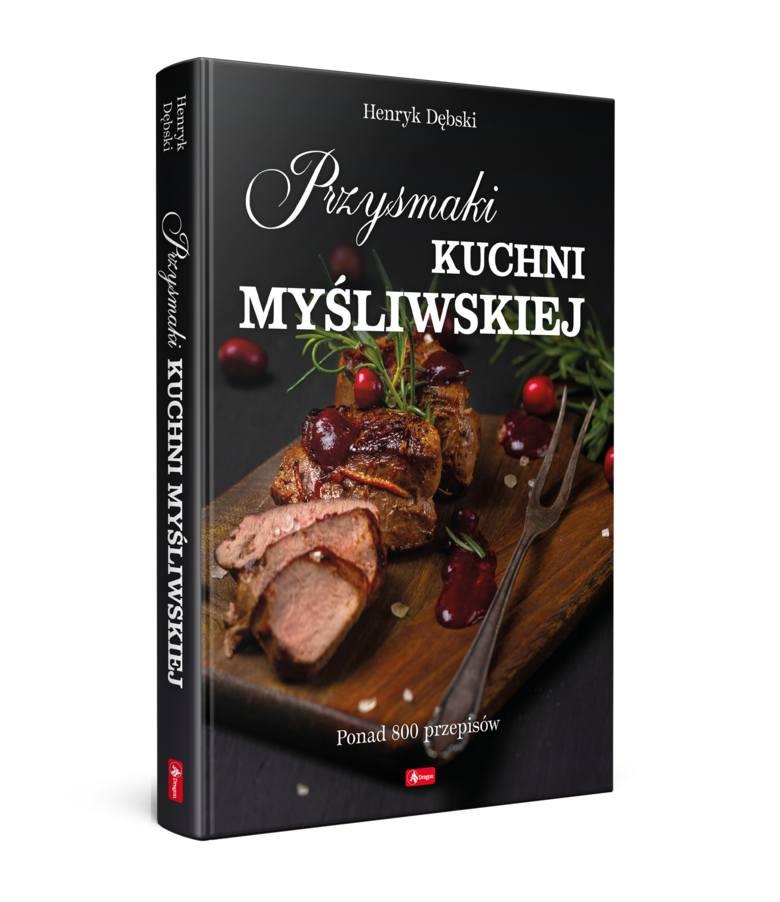 Przysmaki kuchni myśliwskiej. Henryk Dębski. Wydawnictwo Dragon