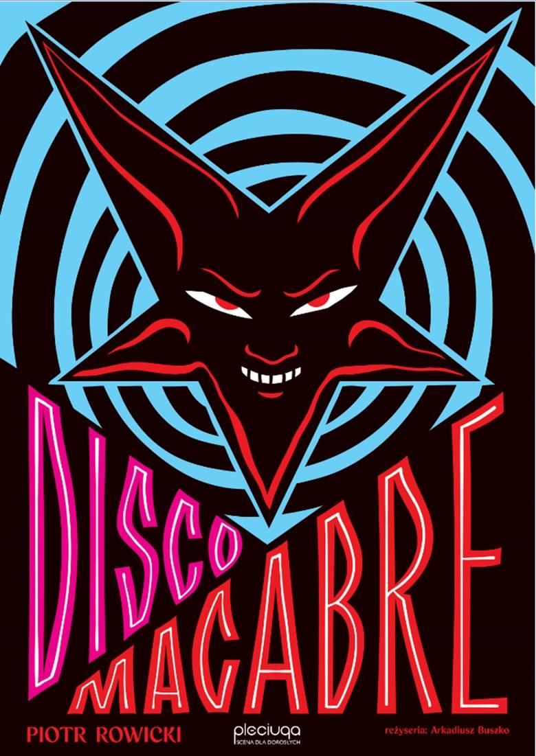 """""""Disco macabre"""" w Pleciudze""""Disco macabre"""" to prześmiewcza i bezlitośnie kpiąca ze współczesnego świata opowieść o discopolowym tańcu ze śmiercią. To"""