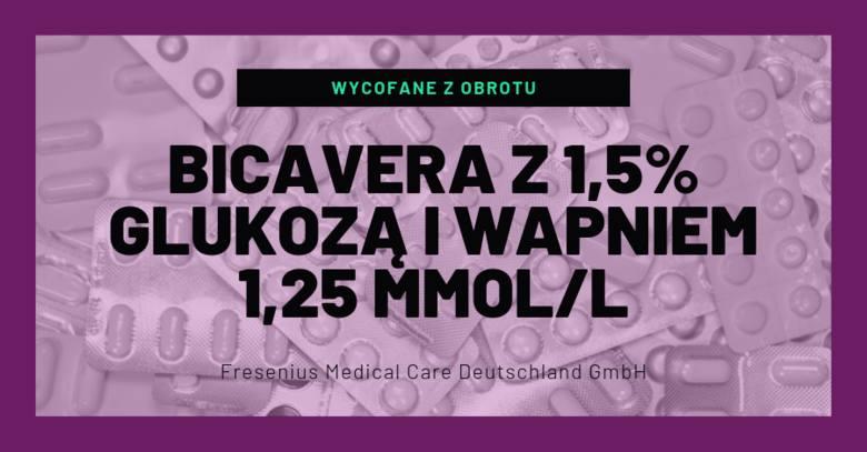 BicaVera z 1,5% glukozą i wapniem 1,25 mmol/l- numer serii: A2LF261,- termin ważności: 05.2021,- podmiot odpowiedzialny: Fresenius Medical Care Deutschland