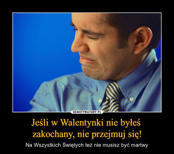 Walentynki już na dobre zadomowiły się w Polsce, ciesząc zakochanych, irytując singli i inspirując internautów do tworzenia zabawnych memów i demotywatorów.Zobacz