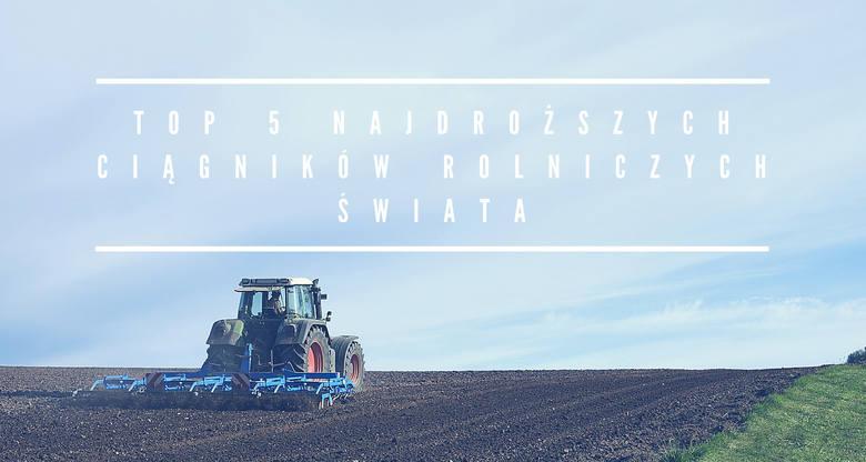 Zebraliśmy w sieci informacje o najdroższych ciągnikach rolniczych świata. Na kolejnych slajdach znajdziecie zestawienie pięciu maszyn od najtańszej