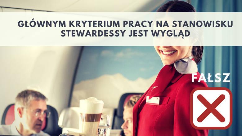 1. Głównym kryterium pracy na stanowisku stewardessy jest wygląd.Wygląd a raczej miła aparycja jest jednym z wielu wymogów, które spełnić muszą kandydatki