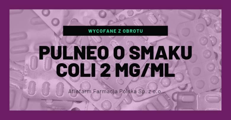 Pulneo o smaku coli 2 mg/ml- rodzaj decyzji: wycofane z obrotu,- data ogłoszenia decyzji: 22.08.2019,- numer serii: wszystkie serie,- podmiot odpowiedzialny: