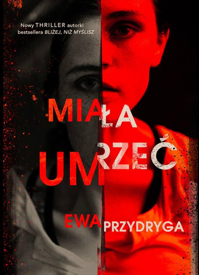 """W księgarniach pojawiła się książka  """"Miała umrzeć"""" wydawnictwa Muza poznańskiej autorki Ewy Przydrygi."""