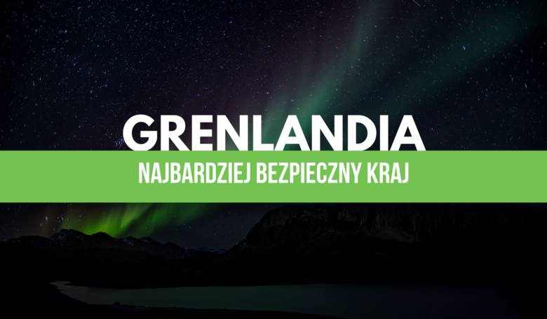 Grenlandia, podobnie jak Dania, została uznana za kraj wyjątkowo bezpieczny. We wszystkich wskaźnikach badaczy International SOS kraj zyskał sporo punktów.