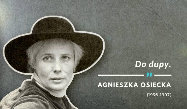 Ostatnie słowa Agnieszki Osieckiej wypowiedziane 7 marca 1997 r.Agnieszka Osiecka - polska poetka, pisarka, autorka tekstów piosenek, reżyserka teatralna