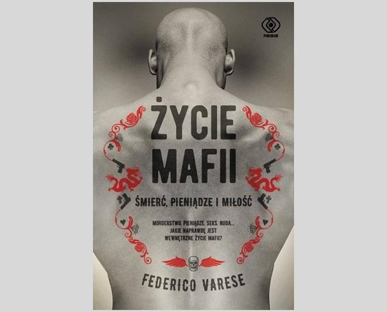 """Federico Varese """"Życie mafii"""", tłumaczenie: Jan Szkudliński, wyd. Rebis, Poznań 2019. Premiera 3 września"""