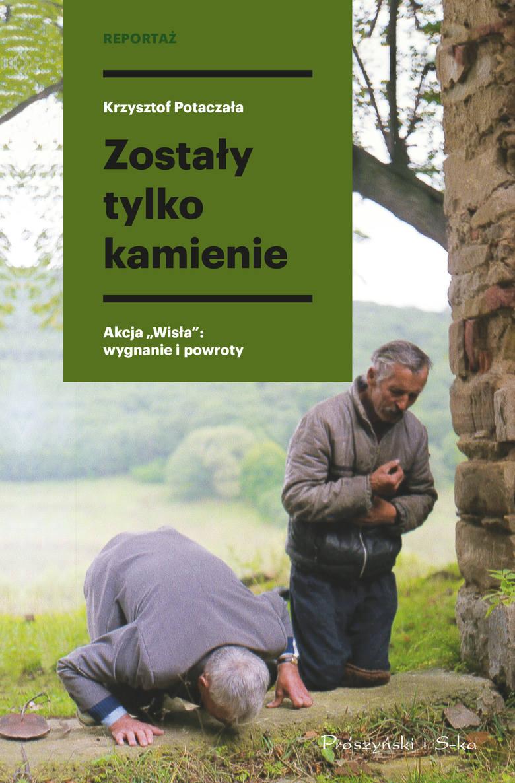 """Reportaż Krzysztofa Potaczały Zostały tylko kamienie. Akcja """"Wisla: wygnanie i powroty został nominowany do Nagrody Historycznej Roku."""