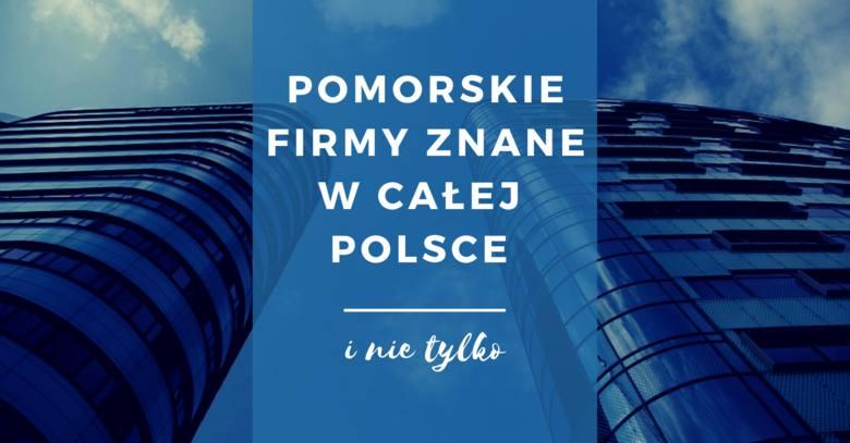 Choć znamy te marki i kojarzymy logo, rzadko zdajemy sobie sprawę z tego, że firmy, które podbiły nie tylko polski, ale często i światowy rynek, powstały