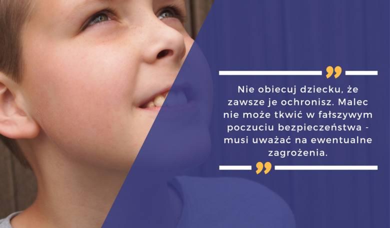Nie obiecuj dziecku, że zawsze go ochronisz. Dziecko nie może tkwić w fałszywym poczuciu bezpieczeństwa i musi uważać na ewentualne zagrożenia.