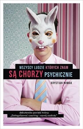 """Krystian Nowak, """"Wszyscy ludzie, których znam są chorzy psychicznie"""", wyd. ZnakKrystek jest prężnym copywriterem, który trzaska masę ambitnych prodżektów."""
