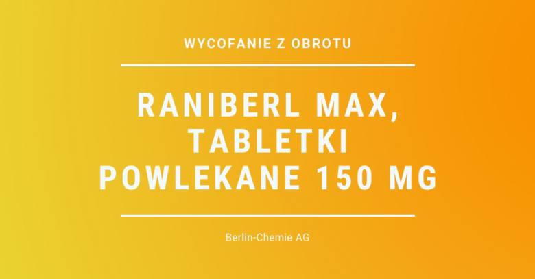 Raniberl Max, tabletki powlekane 150 mg- rodzaj decyzji: wycofanie z obrotu- podmiot odpowiedzialny: Berlin-Chemie AG- powód: potwierdzenie obecności