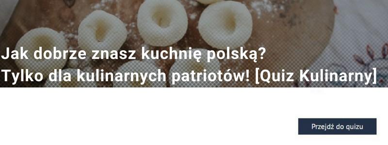SJak dobrze znasz kuchnię polską? Tylko dla kulinarnych patriotów! [Quiz Kulinarny]