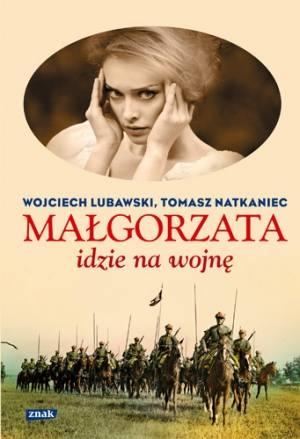 Małgorzata idzie na wojnę, Wojciech Lubawski, Tomasz Natkaniec, Znak 2014