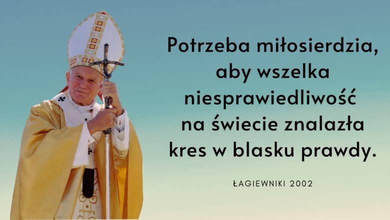 """""""Potrzeba miłosierdzia, aby wszelka niesprawiedliwość na świecie znalazła kres w blasku prawdy."""" - mówił Jan Paweł II podczas swojej"""