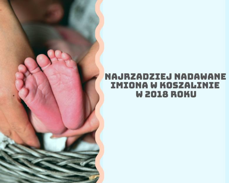 Abigail, Safira, Platon, Razan, ale i Dawid, Dominika czy Ryszard, m.in. te imiona najrzadziej nadawali swoim dzieciom rodzice w Koszalinie w 2018 roku.