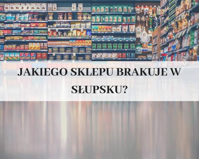 Na Facebook'u zapytaliśmy Was, jakiego sklepu brakuje w Słupsku. Oto Wasze odpowiedzi. Kliknij w następne zdjęcie >>>
