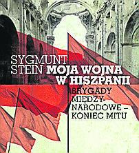"""Sygmunt Stein """"Moja wojna w Hiszpanii. Brygady międzynarodowe - koniec mitu"""""""