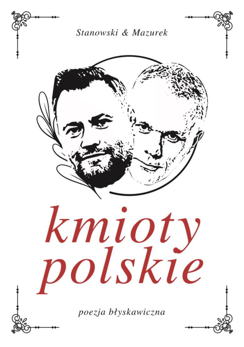 """""""Kmioty polskie"""" to prawdziwy hit internetu ostatnich dni. Tomik poetycki Krzysztofa Stanowskiego z """"Kanału Sportowego"""" i Roberta Mazurka"""