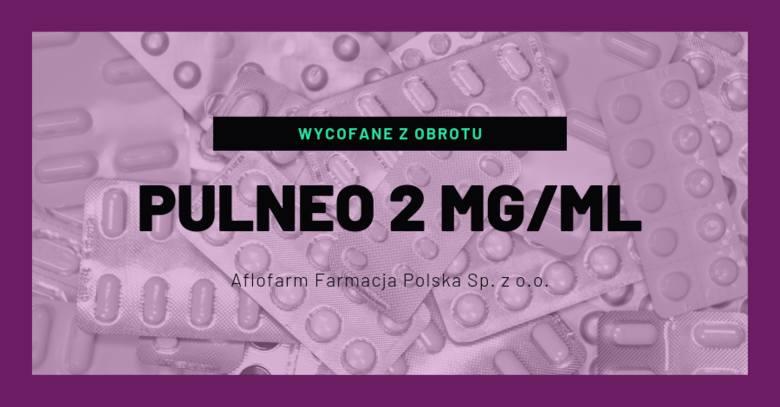 Pulneo 2 mg/ml- rodzaj decyzji: wycofane z obrotu- data ogłoszenia decyzji: 22.08.2019 - numer serii: wszystkie serie- podmiot odpowiedzialny: Aflofarm