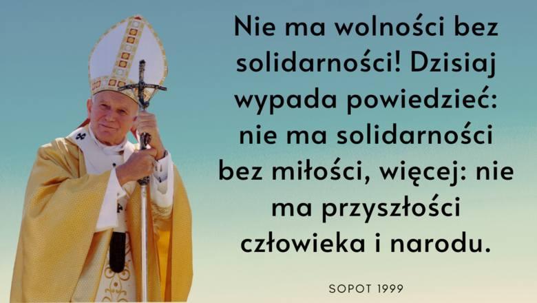 """""""Nie ma wolności bez solidarności! Dzisiaj wypada powiedzieć: nie ma solidarności bez miłości, więcej: nie ma przyszłości człowieka i narodu."""""""
