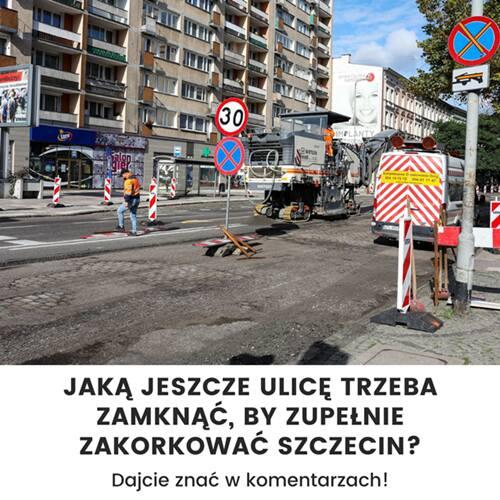 Jakie ulice jeszcze zamknąć, by zupełnie sparaliżować Szczecin? Ranking zakorkowanych ulic wg internautów gs24.pl [1.10.2021]