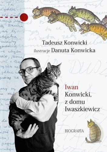 """Tadeusz Konwicki """"Iwan Konwicki, z domu Iwaszkiewicz"""", wyd. Znak, Kraków 2019"""